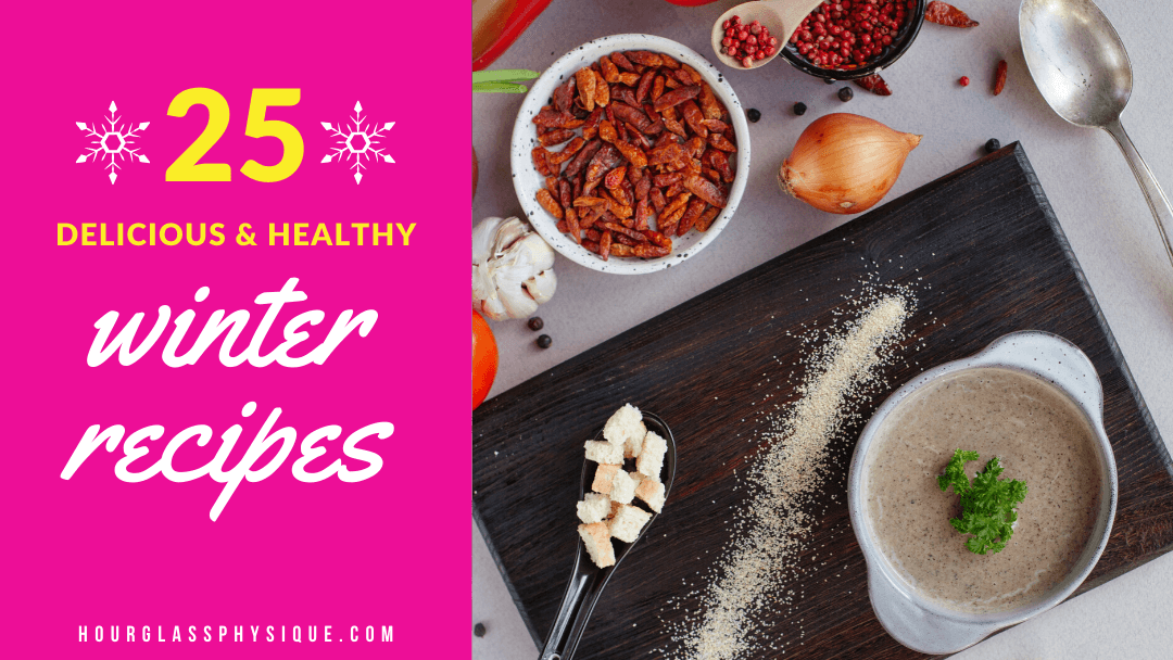 25 Delicious and Healthy Winter Recipes