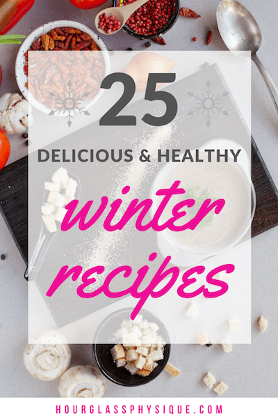 25 Delicious & healthy winter recipes