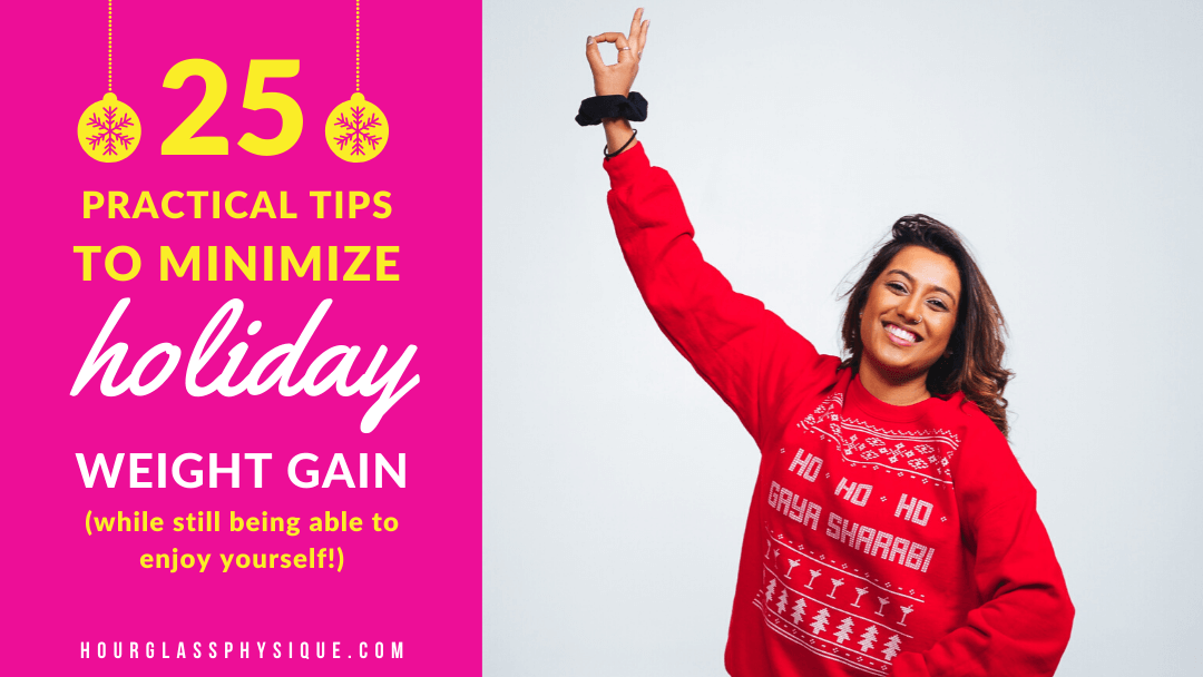25 Practical Tips to Minimize Holiday Weight Gain (While Still Being Able to Enjoy Yourself!)