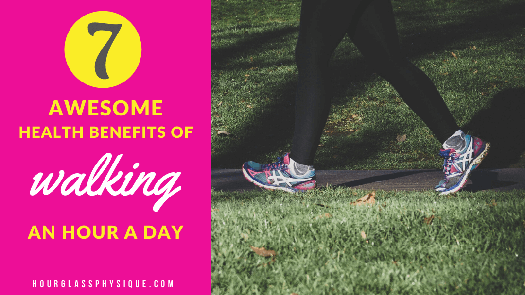 7 Awesome Health Benefits of Walking An Hour a Day
